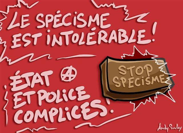 Stop spécisme - Le spécisme est intolérable - état et police complices - Andy Smiley Illustration Dessin