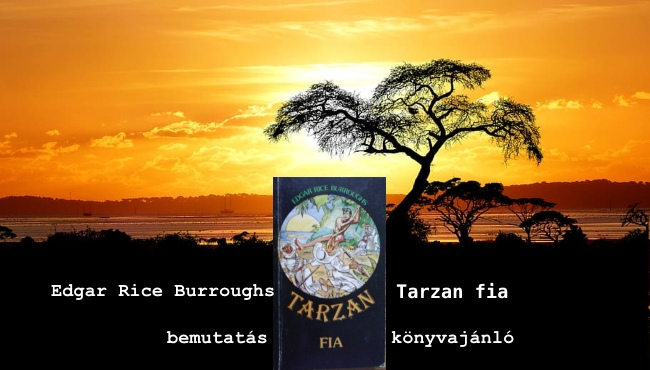 Edgar Rice Burroughs - Tarzan fia bemutatás, könyvajánló