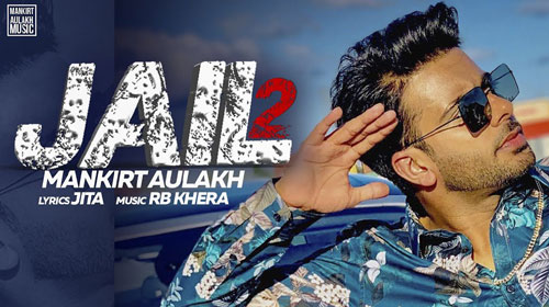 JAIL 2 LYRICS – Mankirt Aulakh