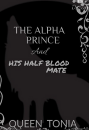 Read Novel The Alpha prince and his half blood mate Full Episode