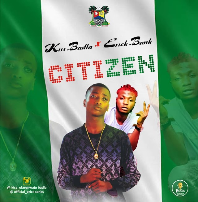 [Audio] Kiss Badla x Erick Banks – Citizen
