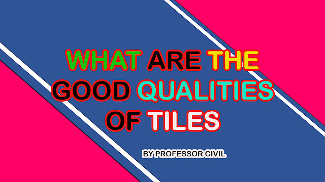 WHAT ARE THE GOOD QUALITIES OF TILES