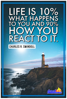 Life is 10% what happens to you and 90% how you react to it. Charles R. Swindoll