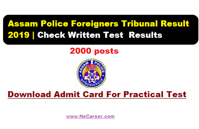 Assam Police Foreigners Tribunal Result 2019 | Check Written Test  Results and Download Admit for Practical Test