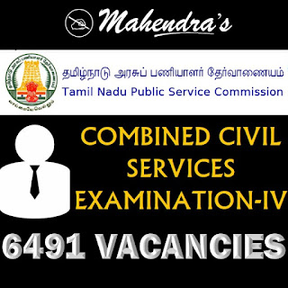 TNPSC | COMBINED CIVIL SERVICES EXAMINATION-IV | NOTIFICATION RELEASED | 6491 VACANCIES