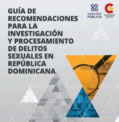 Guía para la Investigación y Procesamiento de Delitos Sexuales en República Dominicana