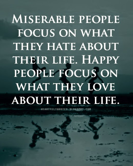 Miserable People Focus On What They Hate About Their Life Happy