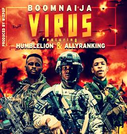 Music:  Virus Ft Humblelion X Allyranking - Boomnaija