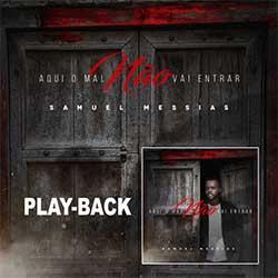 Baixar Música Gospel Aqui o Mal Não Vai Entrar (Playback) - Samuel Messias Mp3
