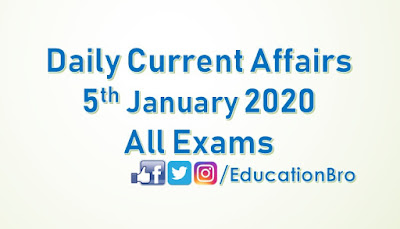 Daily Current Affairs 5th January 2020 For All Government Examinations
