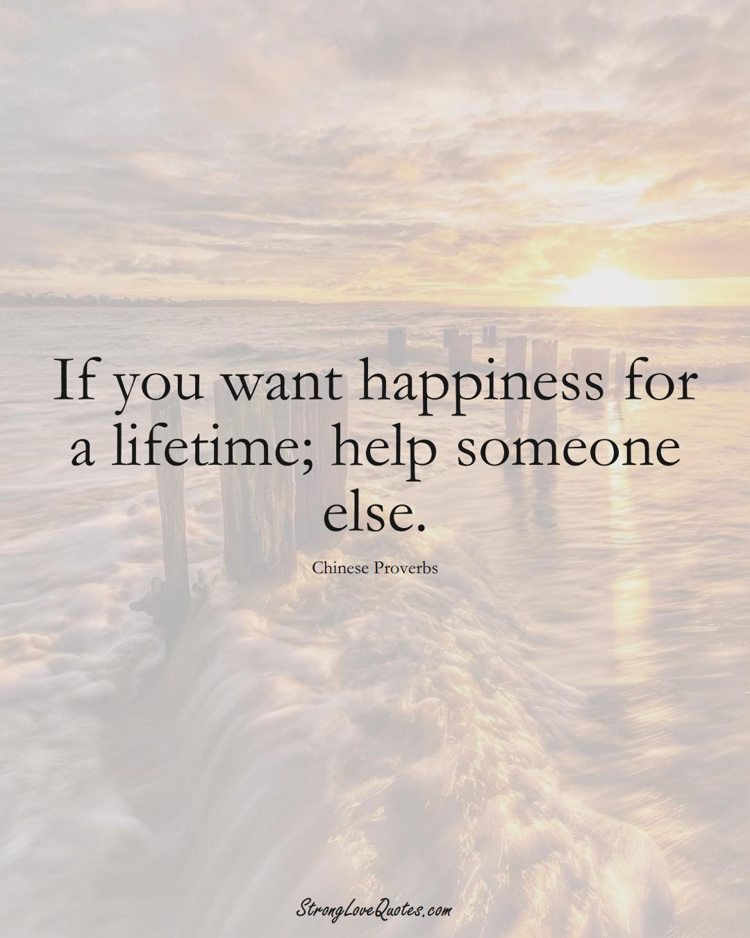 If you want happiness for a lifetime; help someone else. (Chinese Sayings);  #AsianSayings