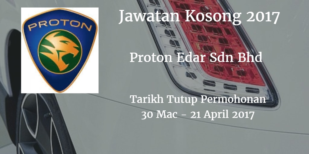 Jawatan Kosong Proton Edar Sdn Bhd 30 Mac - 21 April 2017