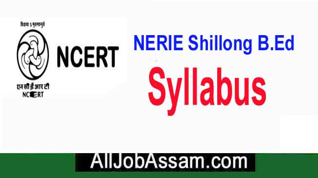 NERIE Shillong B.Ed Syllabus 2020 PDF Download and Exam Pattern