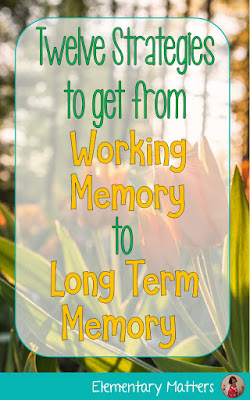 Twelve Strategies to Get from Working Memory to Long Term Memory: tricks to help students make learning stick!