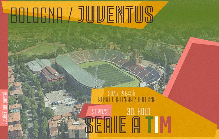 Serie A 2020/21 / 38. kolo / Bologna - Juventus, nedelja, 20:45h