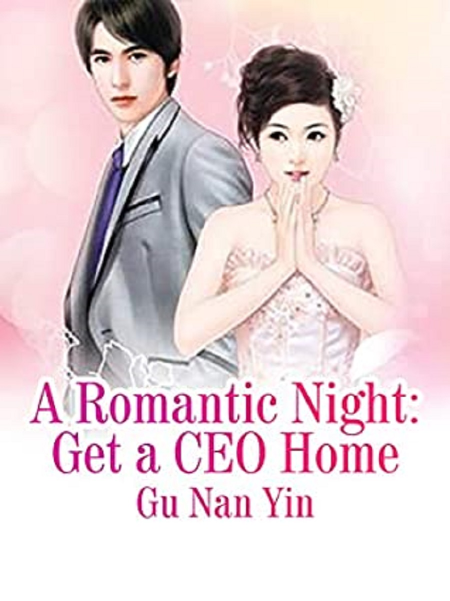A Romantic Night: Get a CEO Home Novel Chapter 36 To 40 PDF