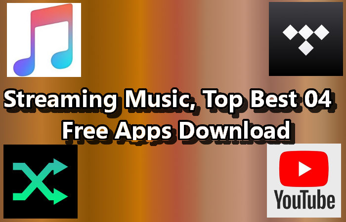 Streaming Music - Top Best 100 % Free 04 Apps Download