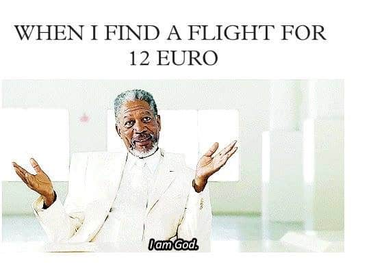 Me after getting a cheap flight