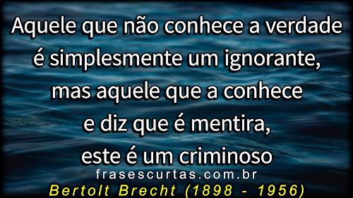 Aquele que não conhece a verdade é simplesmente um ignorante, mas aquele que a conhece e diz que é mentira, este é um criminoso