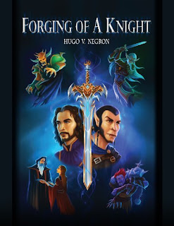Forging of a Knight - the beginning of the epic fantasy series by Hugo V. Negron