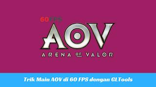 Game Garena Arena of Valor atau biasa dikenal dengan AoV pada dasarnya terdapat grafis ya Trik Jitu Main AOV di 60 FPS dengan GLTools