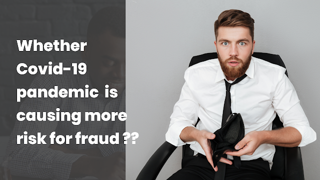 Whether Covid-19 Pandemic is causing more Risk for Fraud?
