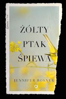 ,,Żółty ptak śpiewa'' Jennifer Rosner