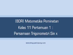 [BDR] Matematika Peminatan Kelas 11 Pertemuan 1 : Persamaan Trigonometri sin x