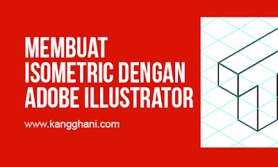 Cara Membuat Illustrasi Isometric dengan Adobe Illustrator