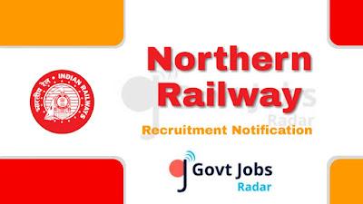 Northern Railway Recruitment Notification 2019, Northern Railway Recruitment 2019 Latest, govt jobs in India, central govt jobs, railway jobs, Latest Northern railway recruitment update