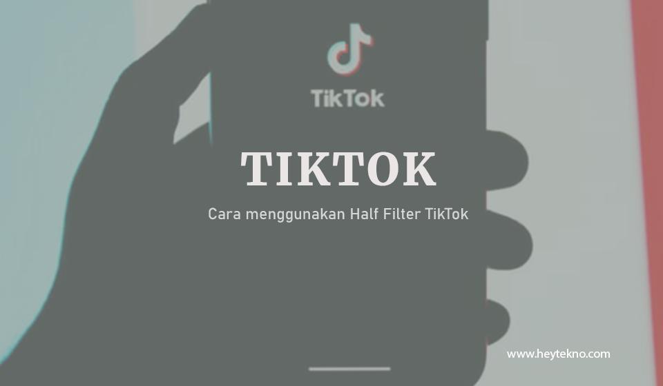Cara-menggunakan-Half-Filter-TikTok