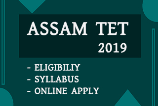 ASSAM TET 2019 ONLINE APPLY, NOTIFICATION  & EXAM DATE