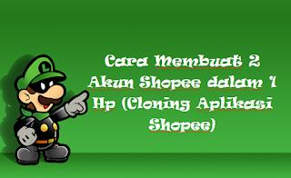 Cara Membuat 2 Akun Shopee dalam 1 Hp (Cloning Aplikasi Shopee)