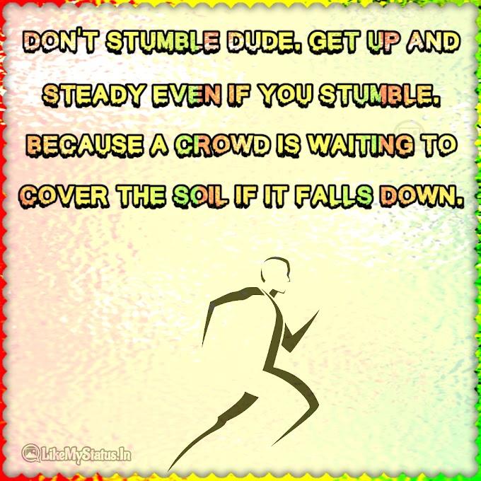 Don't stumble dude