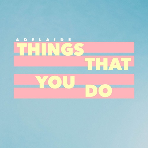Adelaide Unveil New Single 'Things That You Do'
