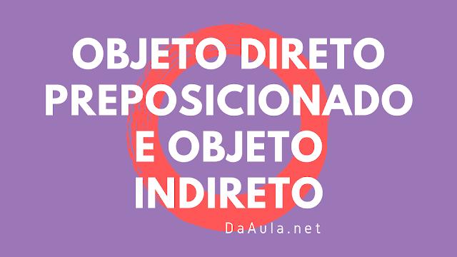 Língua Portuguesa: Diferenças entre Objeto Direto Preposicionado e Objeto Indireto