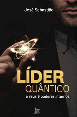 Líder Quântico: e seus nove poderes internos - José Sebastião