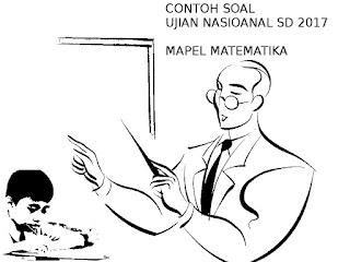 CONTOH SOAL UJIAN NASIONAL SD 2017 MATEMATIKA