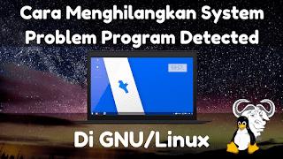 tutorial belajar linux dari dasar untuk pemual Cara Melaporkan Error Pada Ubuntu
