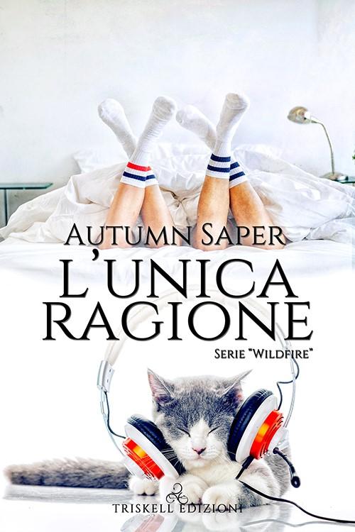 """Libri in uscita: """"L'unica ragione"""" (Serie Wildfire #3.5) di Autumn Saper"""