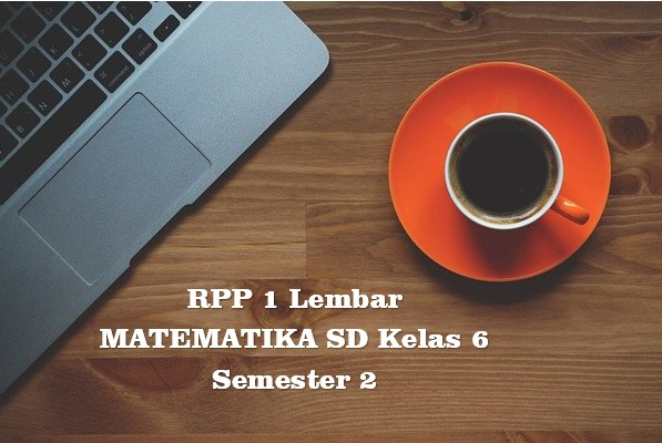 Download RPP 1 Lembar MATEMATIKA SD Kelas 6 Semester 2 K13