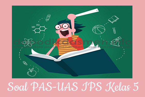 Soal UAS/PAS IPS Kurikulum 2013 Kelas 5, Soal dan Kunci Jawaban UAS/PAS IPS Kelas 5 Kurtilas, Contoh Soal PAS (UAS) IPS SD/MI Kelas 5 K13, Soal UAS/PAS IPS SD/MI Lengkap dengan Kunci Jawaban