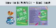 How to be Perfect - Blog Tour