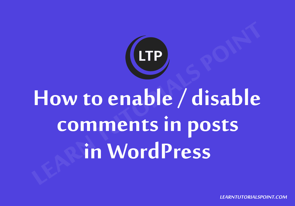 How to enable / disable comments in post in WordPress