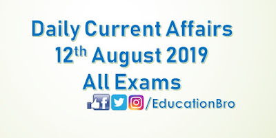 Daily Current Affairs 12th August 2019 For All Government Examinations
