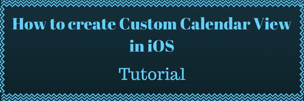 How to create custom calendar view in iOS - tutorial