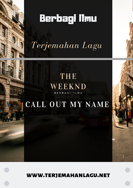 Terjemahan Lagu The Weeknd - Call Out My Name