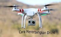 Cara Menerbangakan Drone Dengan Benar