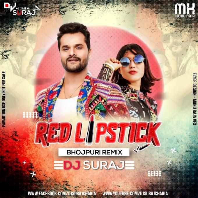 Red Lipstick Khesari Lal - Dj Suraj Chakia Monu Raja