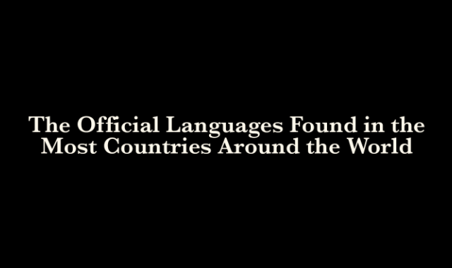 The Official Languages Found in the Most Countries Around the World